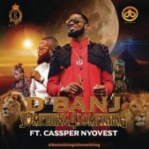 """D'Banj - """"Something 4 Something"""" ft. Cassper Nyovest"""